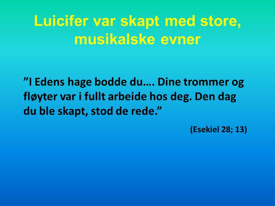 Luicifer var skapt med store, musikalske evner I Edens hage bodde du….