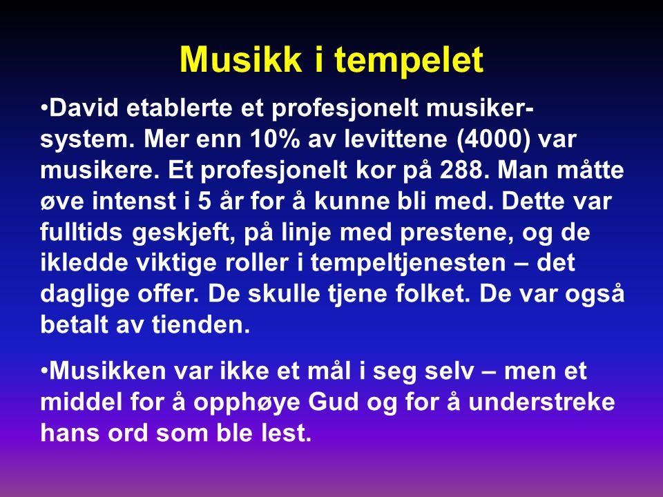 Musikk i tempelet •David etablerte et profesjonelt musiker- system.