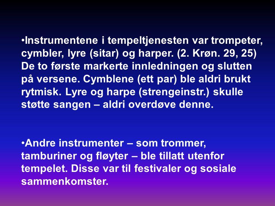 •Instrumentene i tempeltjenesten var trompeter, cymbler, lyre (sitar) og harper.