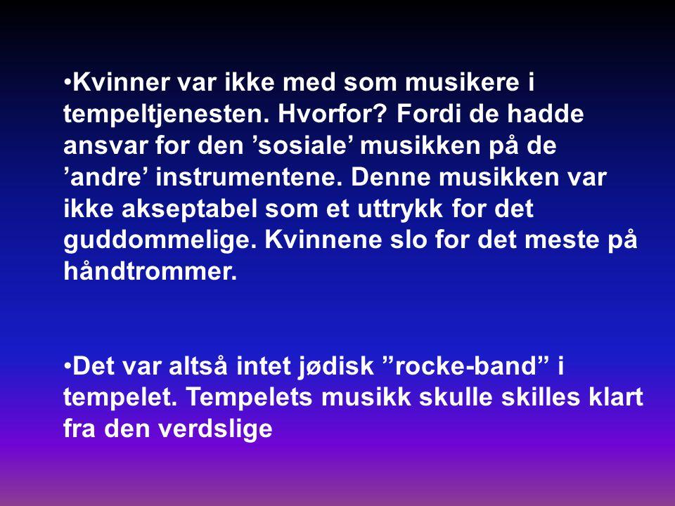 •Kvinner var ikke med som musikere i tempeltjenesten.