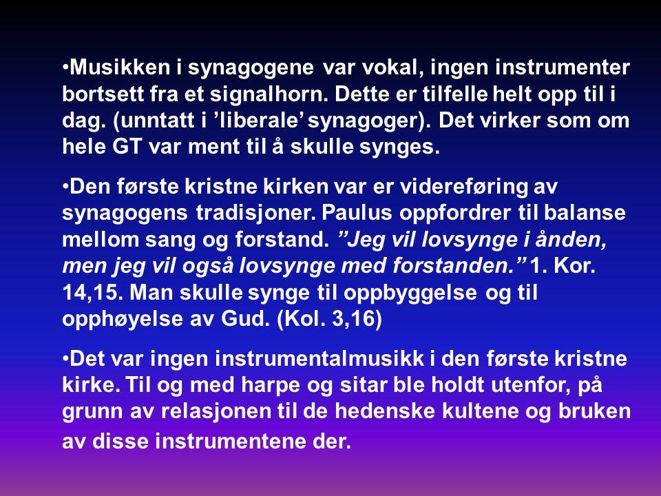 •Musikken i synagogene var vokal, ingen instrumenter bortsett fra et signalhorn.