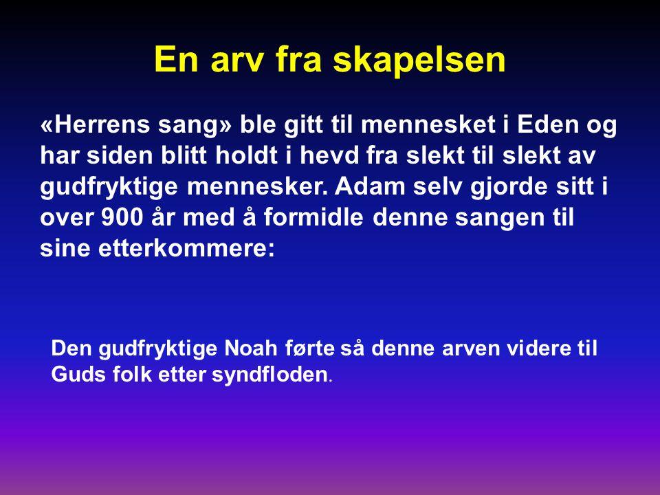 En arv fra skapelsen «Herrens sang» ble gitt til mennesket i Eden og har siden blitt holdt i hevd fra slekt til slekt av gudfryktige mennesker.