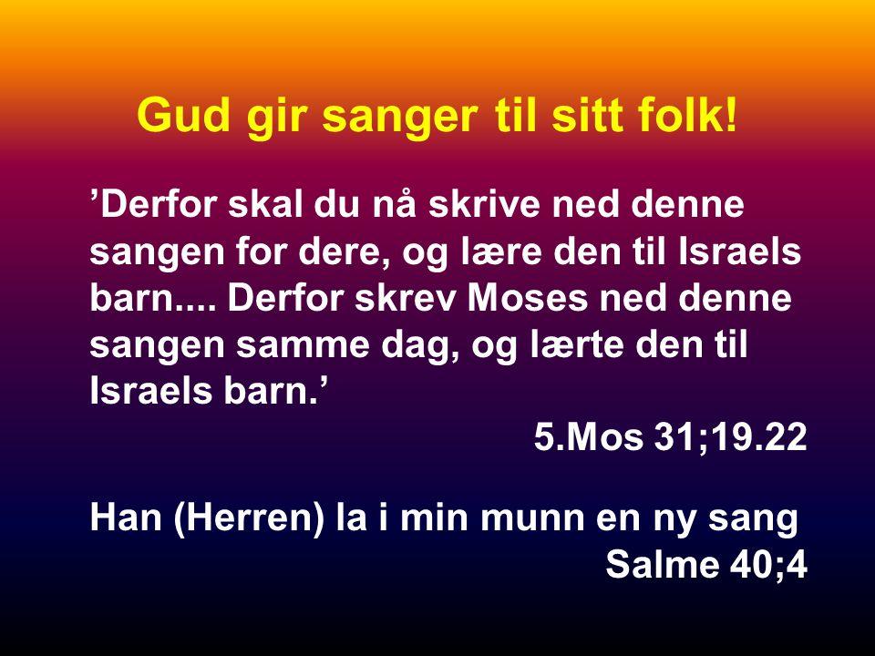 Gud gir sanger til sitt folk.