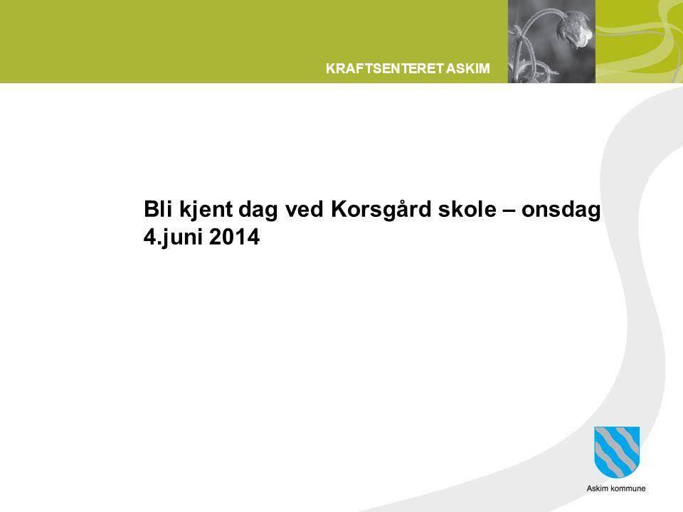 KRAFTSENTERET ASKIM Bli kjent dag ved Korsgård skole – onsdag 4.juni 2014