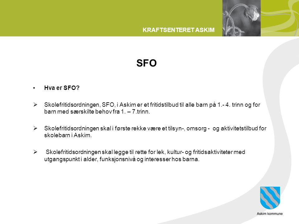 KRAFTSENTERET ASKIM SFO •Hva er SFO?  Skolefritidsordningen, SFO, i Askim er et fritidstilbud til alle barn på 1.- 4. trinn og for barn med særskilte