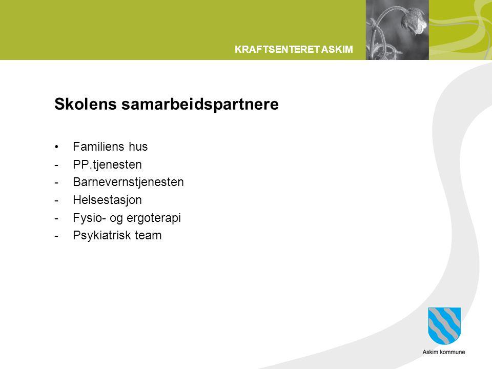 KRAFTSENTERET ASKIM Skolens samarbeidspartnere •Familiens hus -PP.tjenesten -Barnevernstjenesten -Helsestasjon -Fysio- og ergoterapi -Psykiatrisk team