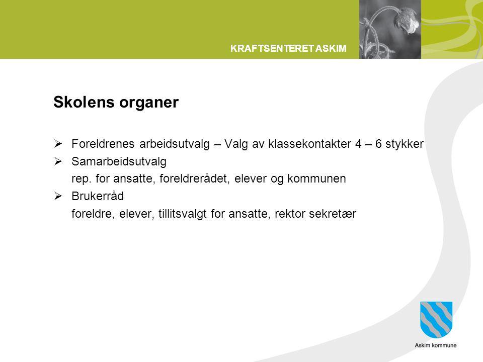 KRAFTSENTERET ASKIM Skolens organer  Foreldrenes arbeidsutvalg – Valg av klassekontakter 4 – 6 stykker  Samarbeidsutvalg rep. for ansatte, foreldrer