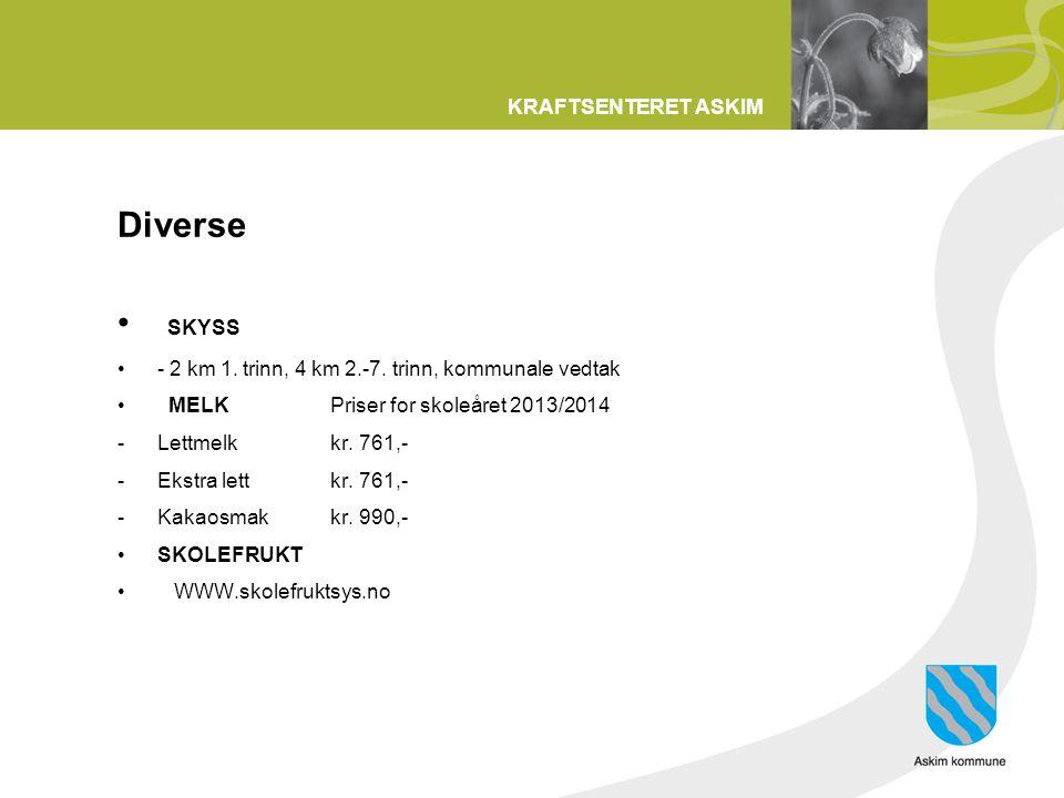 KRAFTSENTERET ASKIM Diverse • SKYSS •- 2 km 1. trinn, 4 km 2.-7. trinn, kommunale vedtak • MELK Priser for skoleåret 2013/2014 -Lettmelk kr. 761,- -Ek