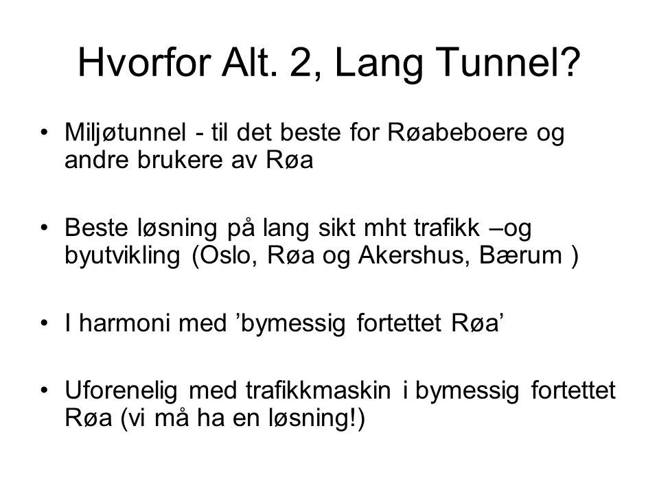 Hvorfor Alt. 2, Lang Tunnel? •Miljøtunnel - til det beste for Røabeboere og andre brukere av Røa •Beste løsning på lang sikt mht trafikk –og byutvikli