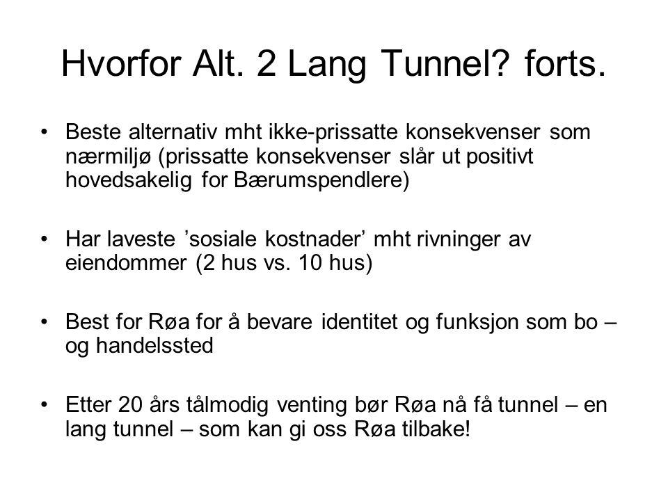 Hvorfor Alt. 2 Lang Tunnel? forts. •Beste alternativ mht ikke-prissatte konsekvenser som nærmiljø (prissatte konsekvenser slår ut positivt hovedsakeli
