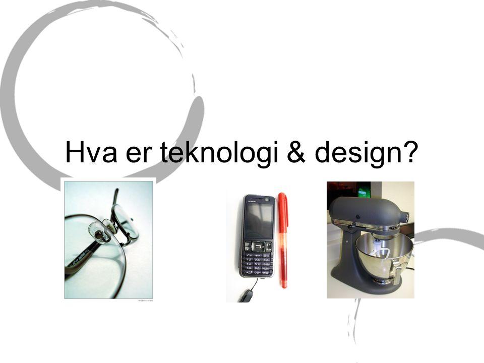 Hva er teknologi & design?