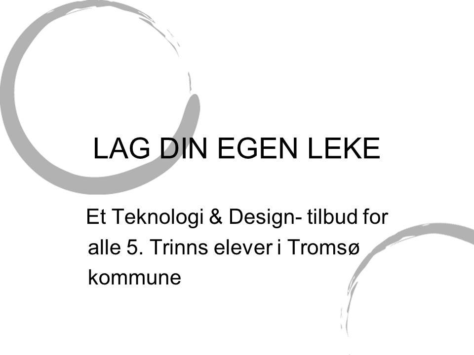LAG DIN EGEN LEKE Et Teknologi & Design- tilbud for alle 5. Trinns elever i Tromsø kommune