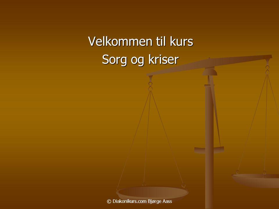 © Diakonikurs.com Bjørge Aass Velkommen til kurs Sorg og kriser