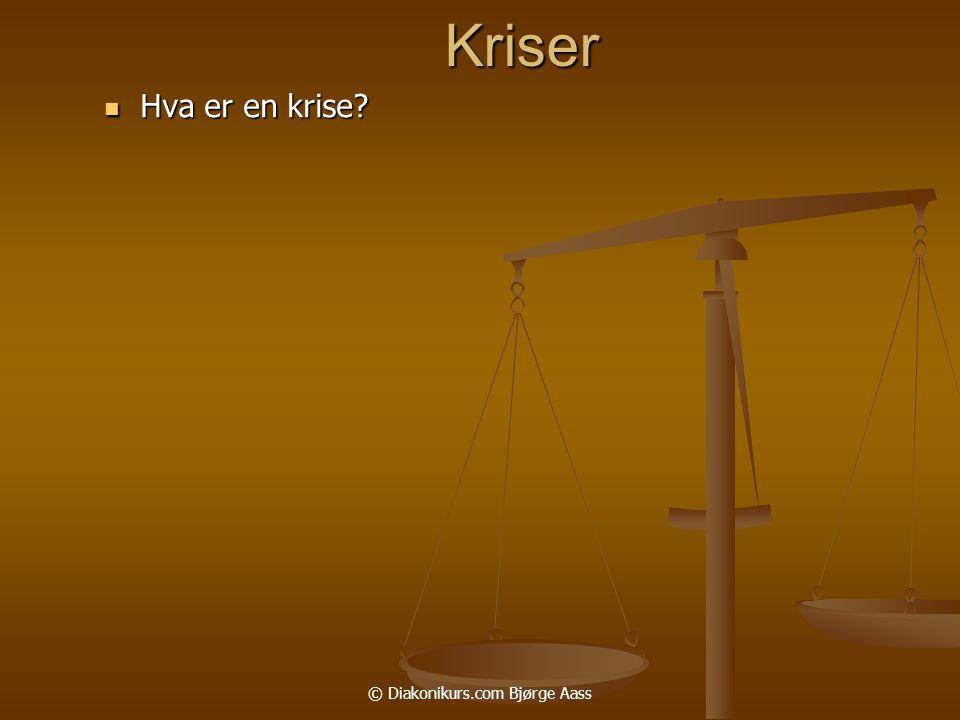 © Diakonikurs.com Bjørge AassKriser  Hva er en krise?