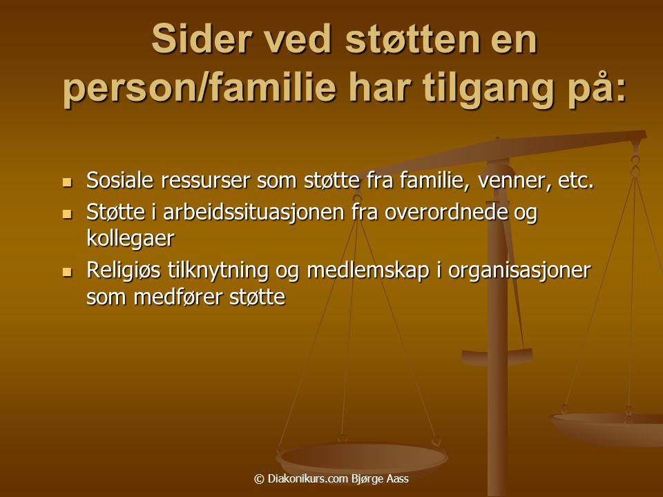 © Diakonikurs.com Bjørge Aass Sider ved støtten en person/familie har tilgang på:  Sosiale ressurser som støtte fra familie, venner, etc.