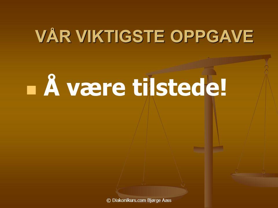 © Diakonikurs.com Bjørge Aass VÅR VIKTIGSTE OPPGAVE   Å være tilstede!
