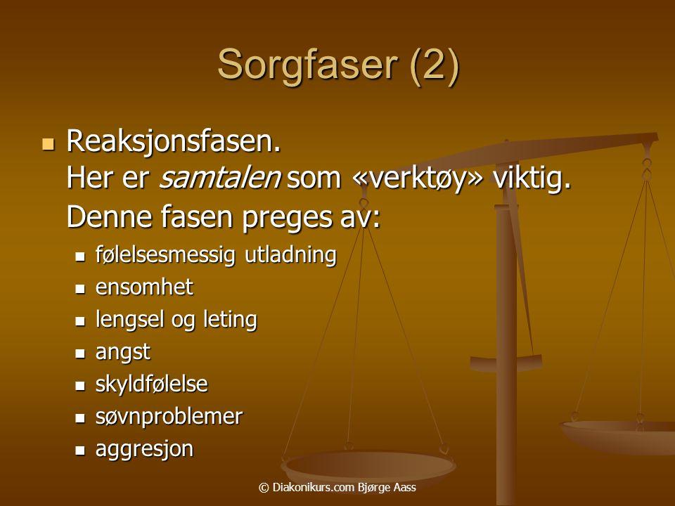 © Diakonikurs.com Bjørge Aass Sorgfaser (2)  Reaksjonsfasen.