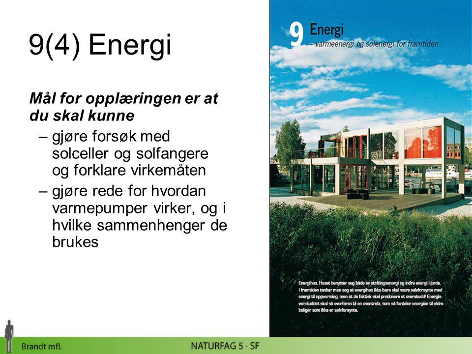 9(4) Energi Mål for opplæringen er at du skal kunne –gjøre forsøk med solceller og solfangere og forklare virkemåten –gjøre rede for hvordan varmepump