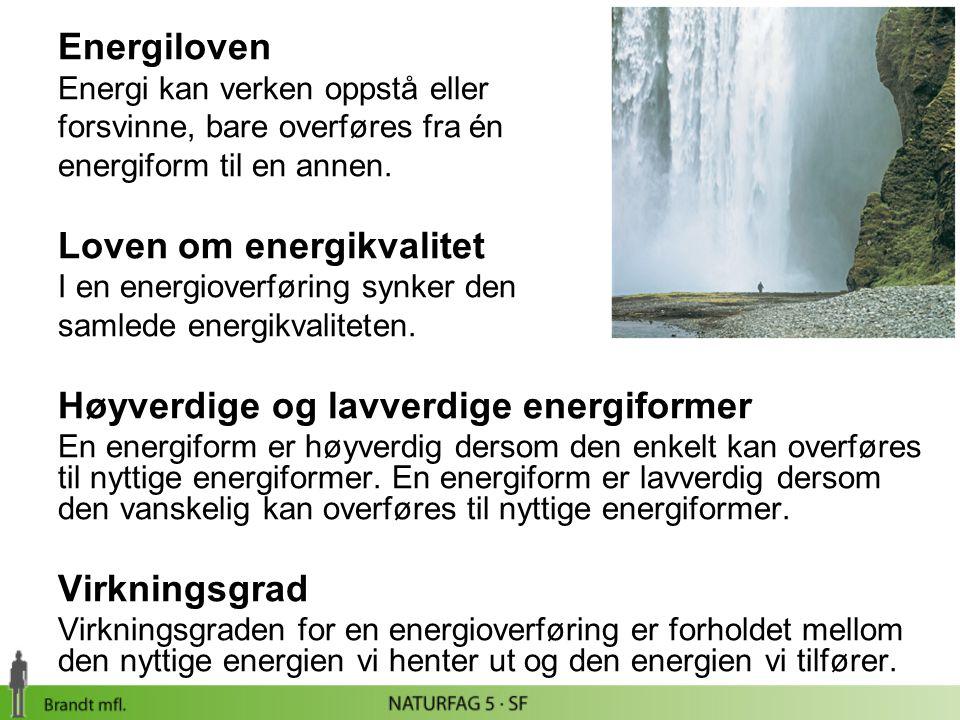 Energiloven Energi kan verken oppstå eller forsvinne, bare overføres fra én energiform til en annen. Loven om energikvalitet I en energioverføring syn