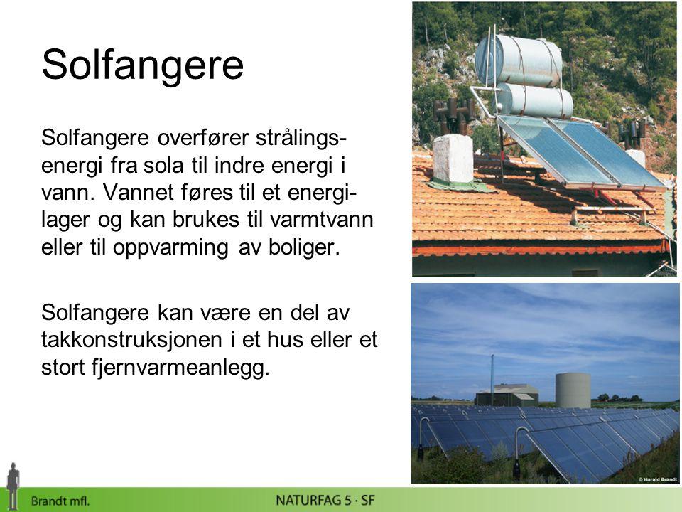 Solfangere Solfangere overfører strålings- energi fra sola til indre energi i vann. Vannet føres til et energi- lager og kan brukes til varmtvann elle