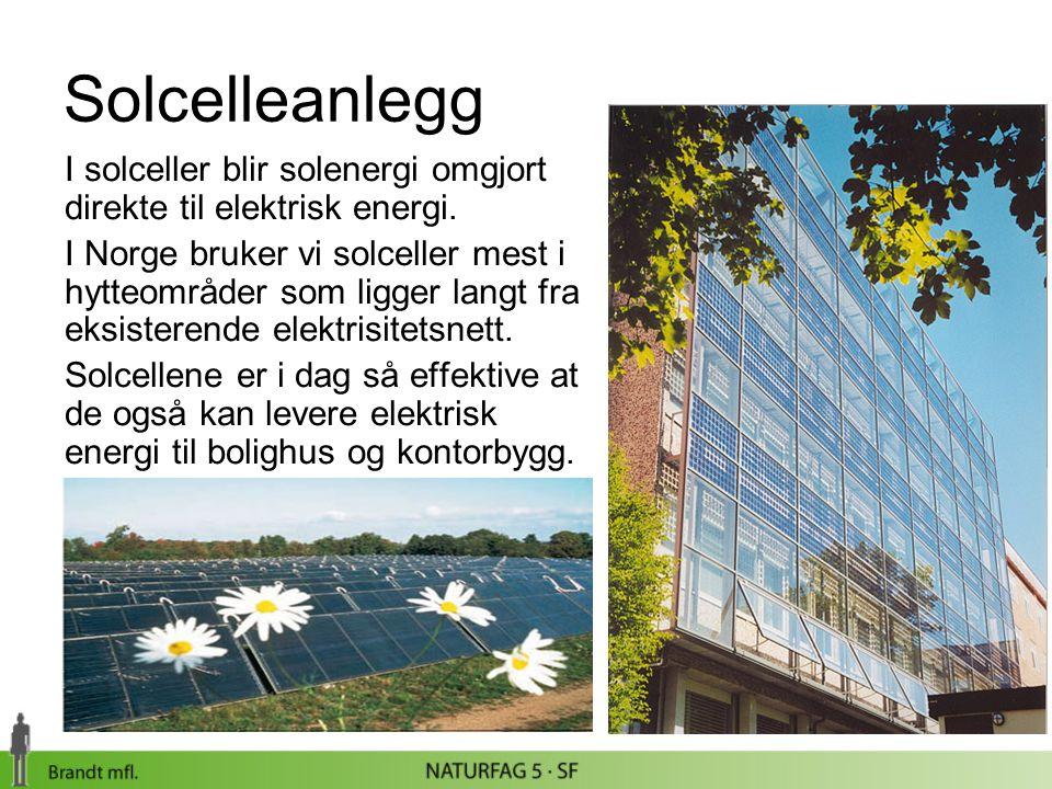 Solcelleanlegg I solceller blir solenergi omgjort direkte til elektrisk energi. I Norge bruker vi solceller mest i hytteområder som ligger langt fra e