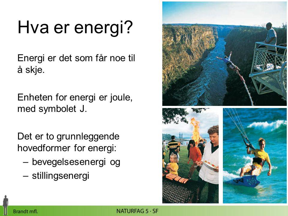 Hva er energi? Energi er det som får noe til å skje. Enheten for energi er joule, med symbolet J. Det er to grunnleggende hovedformer for energi: –bev