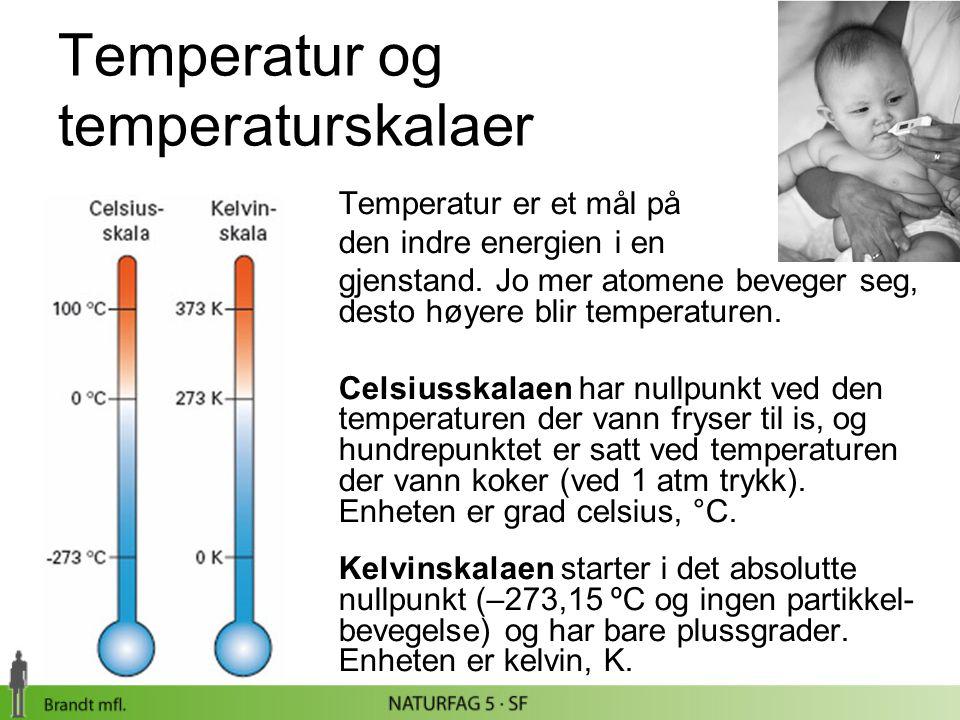 Temperatur og temperaturskalaer Temperatur er et mål på den indre energien i en gjenstand. Jo mer atomene beveger seg, desto høyere blir temperaturen.