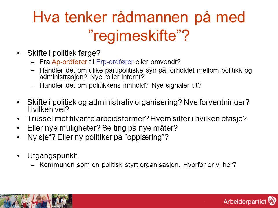 """Hva tenker rådmannen på med """"regimeskifte""""? •Skifte i politisk farge? –Fra Ap-ordfører til Frp-ordfører eller omvendt? –Handler det om ulike partipoli"""