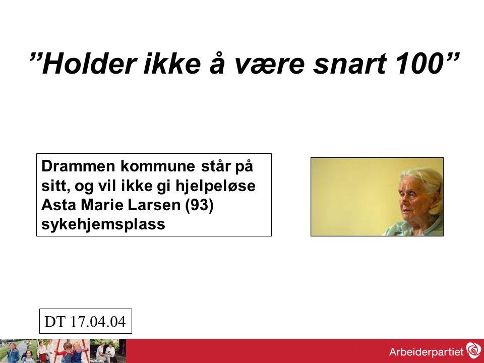 """""""Holder ikke å være snart 100"""" Drammen kommune står på sitt, og vil ikke gi hjelpeløse Asta Marie Larsen (93) sykehjemsplass DT 17.04.04"""