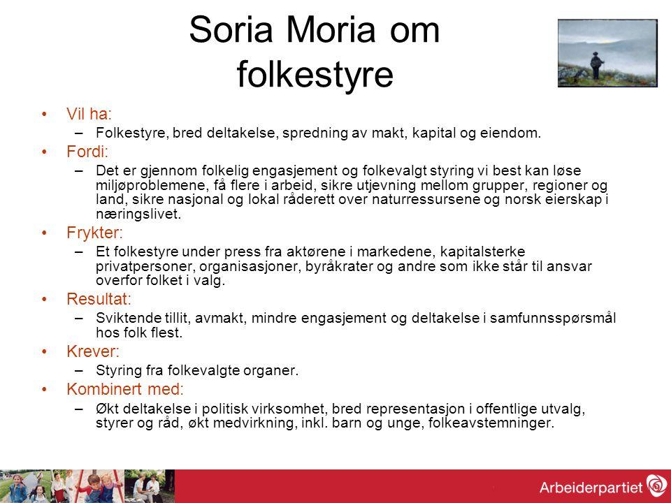 Soria Moria om folkestyre •Vil ha: –Folkestyre, bred deltakelse, spredning av makt, kapital og eiendom. •Fordi: –Det er gjennom folkelig engasjement o