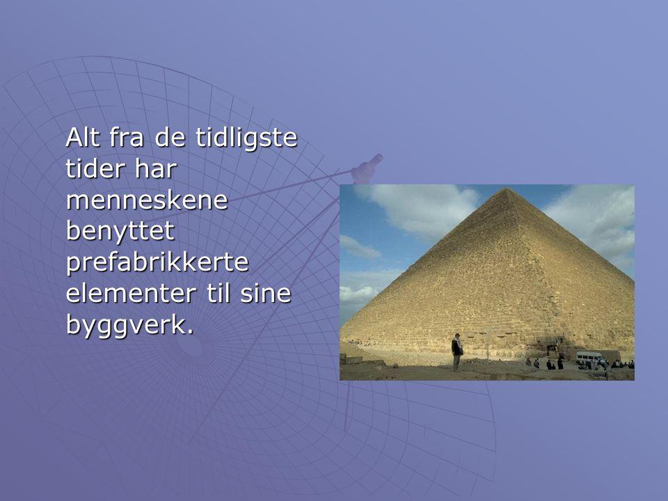 Alt fra de tidligste tider har menneskene benyttet prefabrikkerte elementer til sine byggverk.