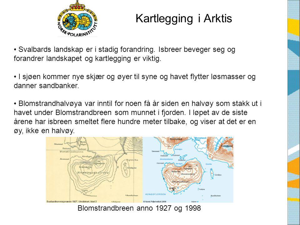 Kartlegging i Arktis • Svalbards landskap er i stadig forandring. Isbreer beveger seg og forandrer landskapet og kartlegging er viktig. • I sjøen komm
