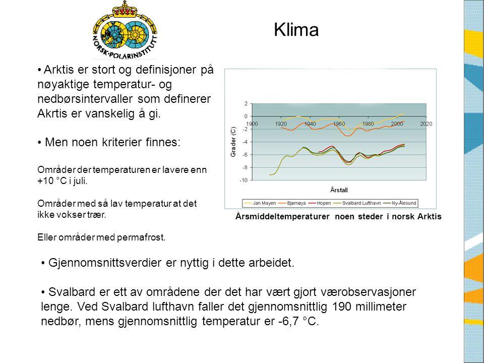 Klima • Arktis er stort og definisjoner på nøyaktige temperatur- og nedbørsintervaller som definerer Akrtis er vanskelig å gi. • Men noen kriterier fi