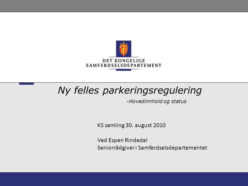 -Hovedinnhold og status Ny felles parkeringsregulering KS samling 30. august 2010 Ved Espen Rindedal Seniorrådgiver i Samferdselsdepartementet