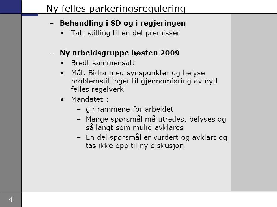 4 Ny felles parkeringsregulering –Behandling i SD og i regjeringen •Tatt stilling til en del premisser –Ny arbeidsgruppe høsten 2009 •Bredt sammensatt