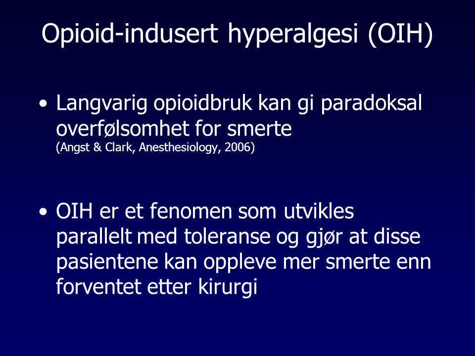 Opioid-indusert hyperalgesi (OIH) •Langvarig opioidbruk kan gi paradoksal overfølsomhet for smerte (Angst & Clark, Anesthesiology, 2006) •OIH er et fe