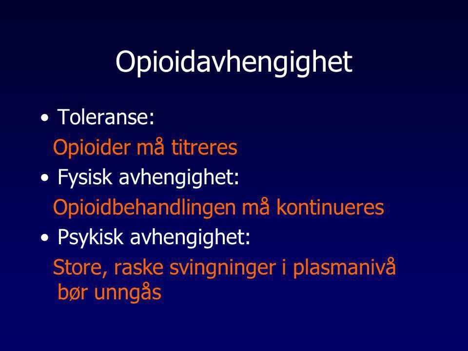 Opioidavhengighet •Toleranse: Opioider må titreres •Fysisk avhengighet: Opioidbehandlingen må kontinueres •Psykisk avhengighet: Store, raske svingning