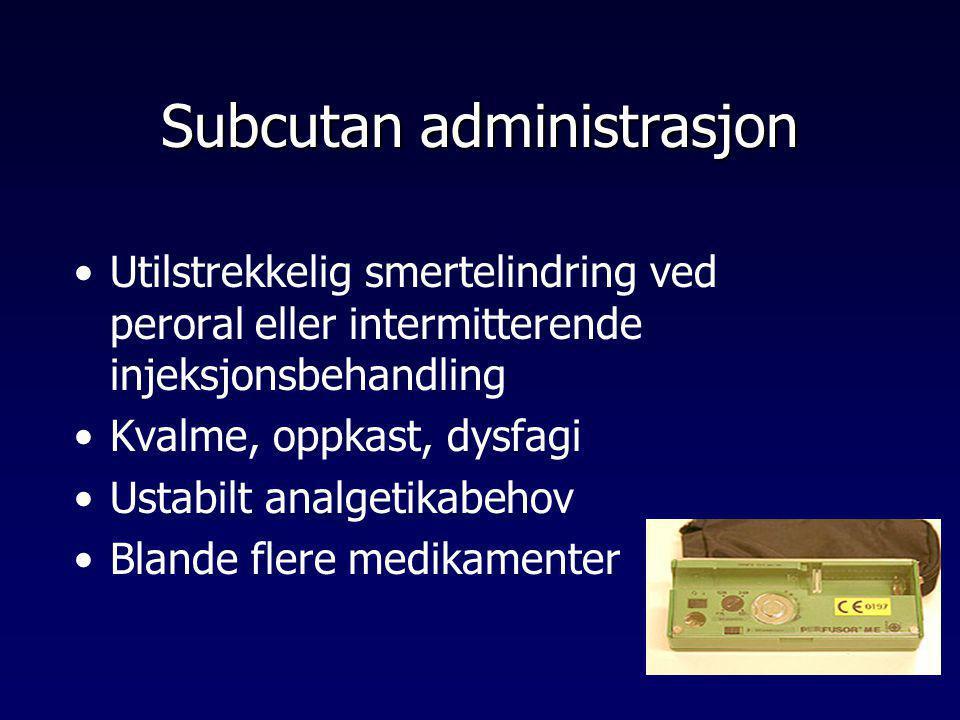 Subcutan administrasjon •Utilstrekkelig smertelindring ved peroral eller intermitterende injeksjonsbehandling •Kvalme, oppkast, dysfagi •Ustabilt anal