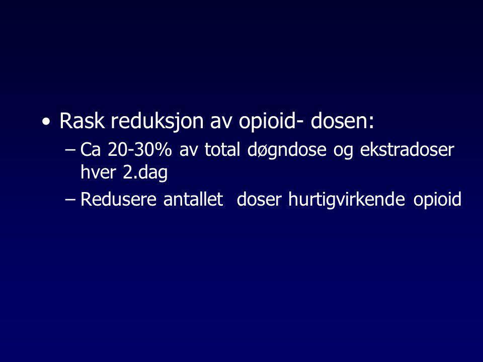 •Rask reduksjon av opioid- dosen: –Ca 20-30% av total døgndose og ekstradoser hver 2.dag –Redusere antallet doser hurtigvirkende opioid