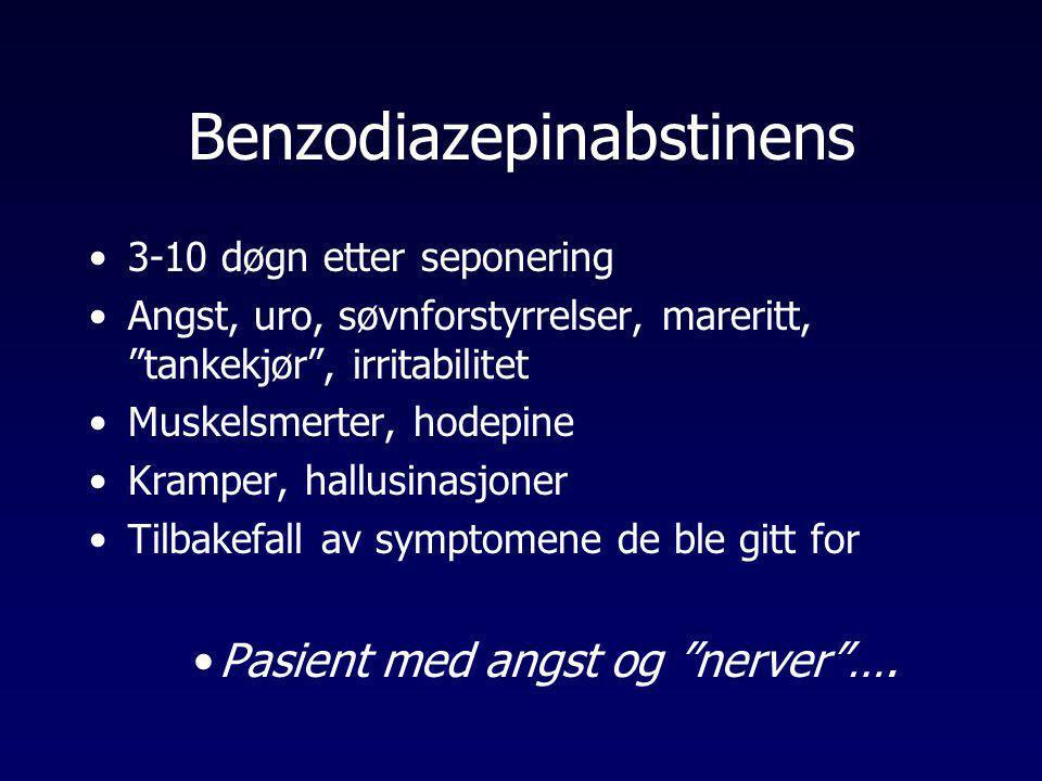 """Benzodiazepinabstinens •3-10 døgn etter seponering •Angst, uro, søvnforstyrrelser, mareritt, """"tankekjør"""", irritabilitet •Muskelsmerter, hodepine •Kram"""