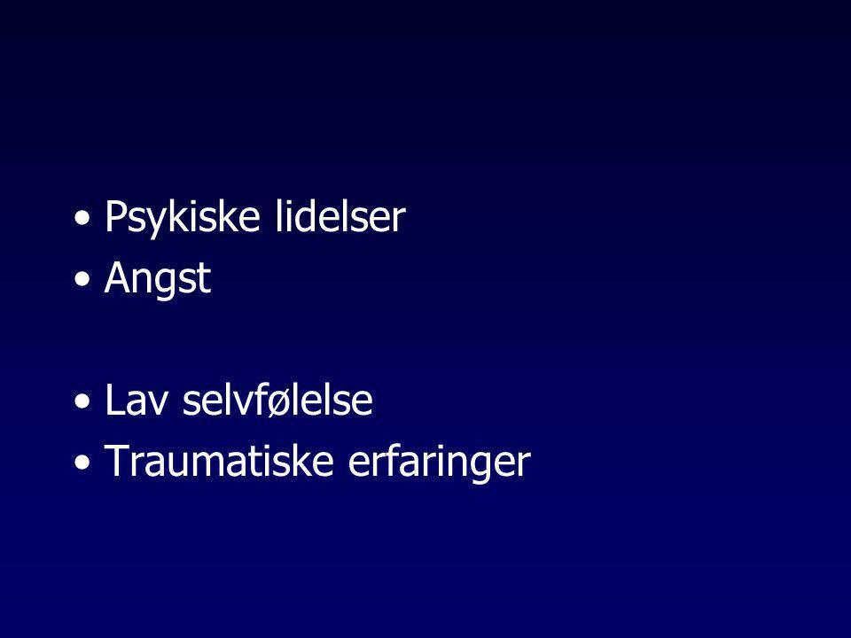 •Psykiske lidelser •Angst •Lav selvfølelse •Traumatiske erfaringer