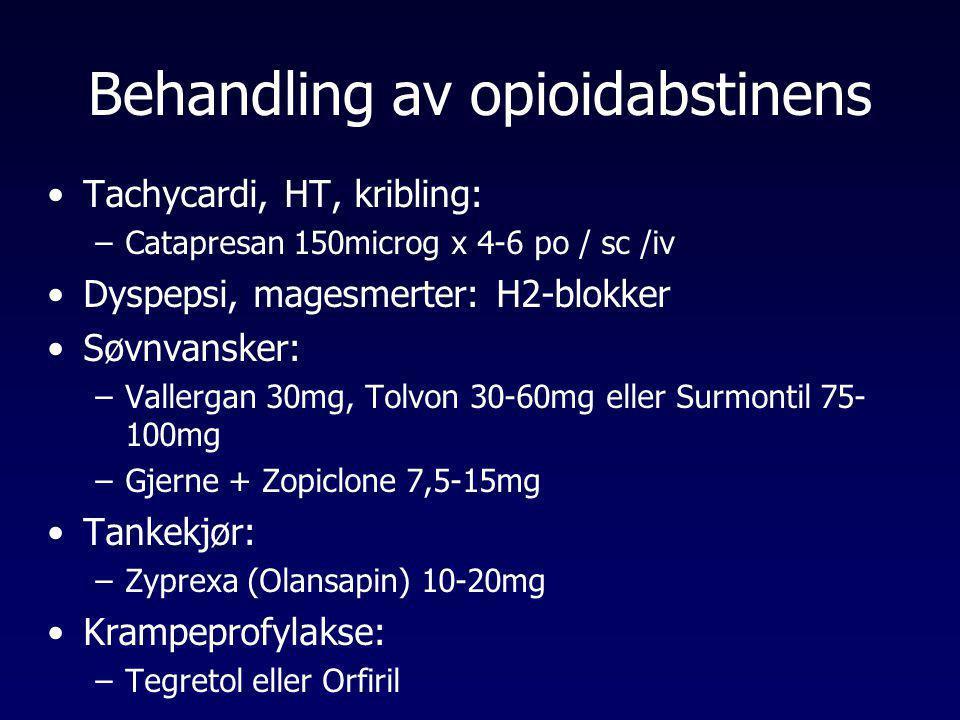 Behandling av opioidabstinens •Tachycardi, HT, kribling: –Catapresan 150microg x 4-6 po / sc /iv •Dyspepsi, magesmerter: H2-blokker •Søvnvansker: –Val