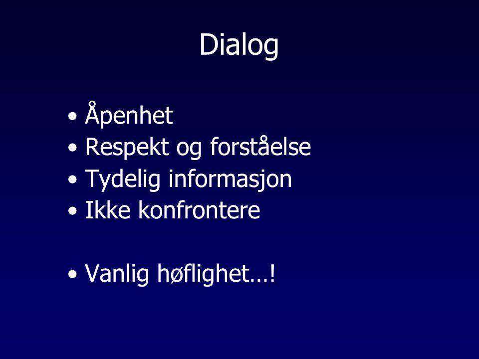 Dialog •Åpenhet •Respekt og forståelse •Tydelig informasjon •Ikke konfrontere •Vanlig høflighet…!