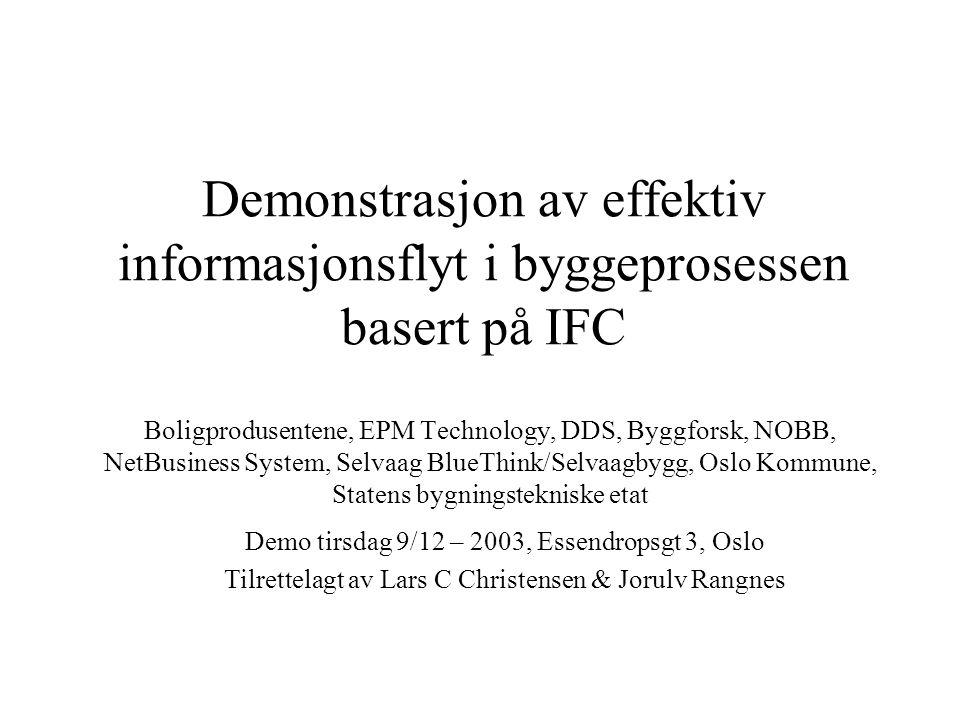 Bakgrunn for demonstrasjonen •Vise at IFC (ISO 16739) letter informasjonsutveksling i byggeprosessen: –IFC er med 2x2 så moden at den kan brukes i praksis –Norge har et kompetent miljø rundt ifc –norske programleverandører har begynt å ta i bruk ifc –flere bør få sett mulighetene i IFC og utnytte disse