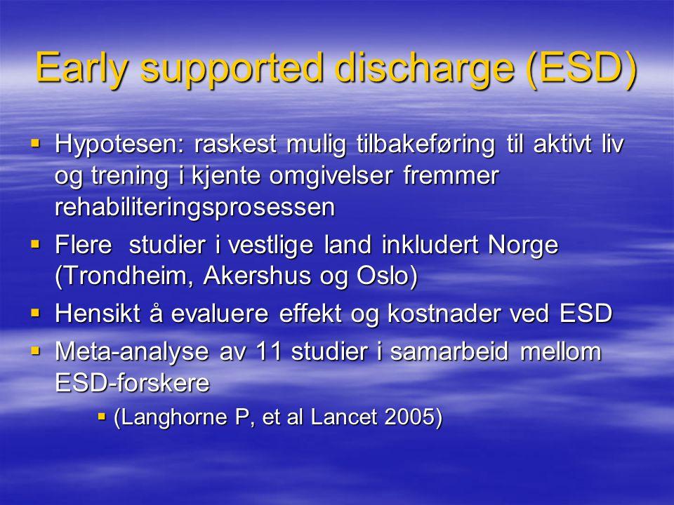 Early supported discharge (ESD)  Hypotesen: raskest mulig tilbakeføring til aktivt liv og trening i kjente omgivelser fremmer rehabiliteringsprosesse