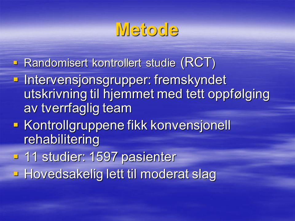 Metode  Randomisert kontrollert studie (RCT )  Intervensjonsgrupper: fremskyndet utskrivning til hjemmet med tett oppfølging av tverrfaglig team  K