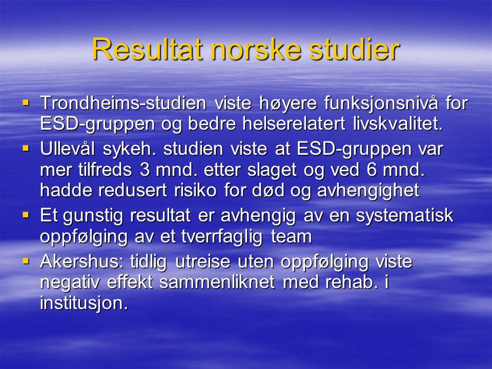 Resultat norske studier  Trondheims-studien viste høyere funksjonsnivå for ESD-gruppen og bedre helserelatert livskvalitet.  Ullevål sykeh. studien
