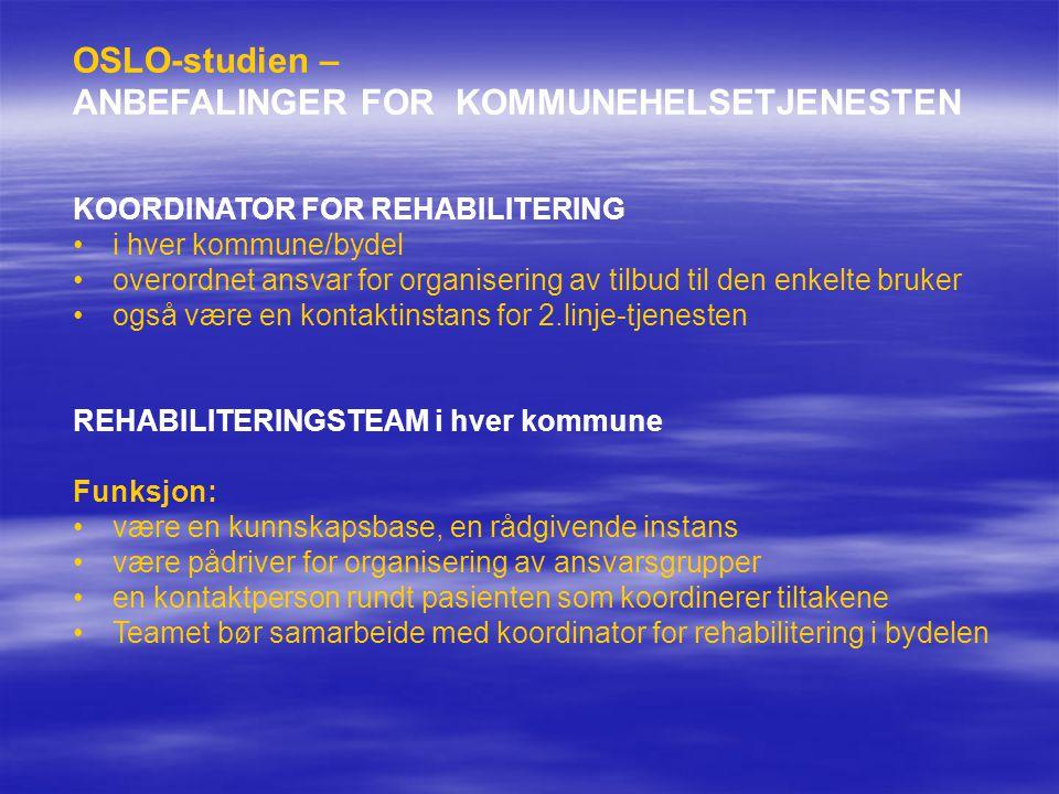 OSLO-studien – ANBEFALINGER FOR KOMMUNEHELSETJENESTEN KOORDINATOR FOR REHABILITERING •i hver kommune/bydel •overordnet ansvar for organisering av tilb