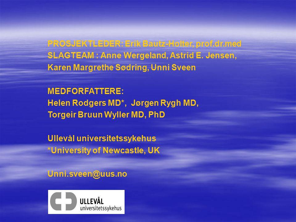 PROSJEKTLEDER: Erik Bautz-Holter, prof.dr.med SLAGTEAM : Anne Wergeland, Astrid E. Jensen, Karen Margrethe Sødring, Unni Sveen MEDFORFATTERE: Helen Ro