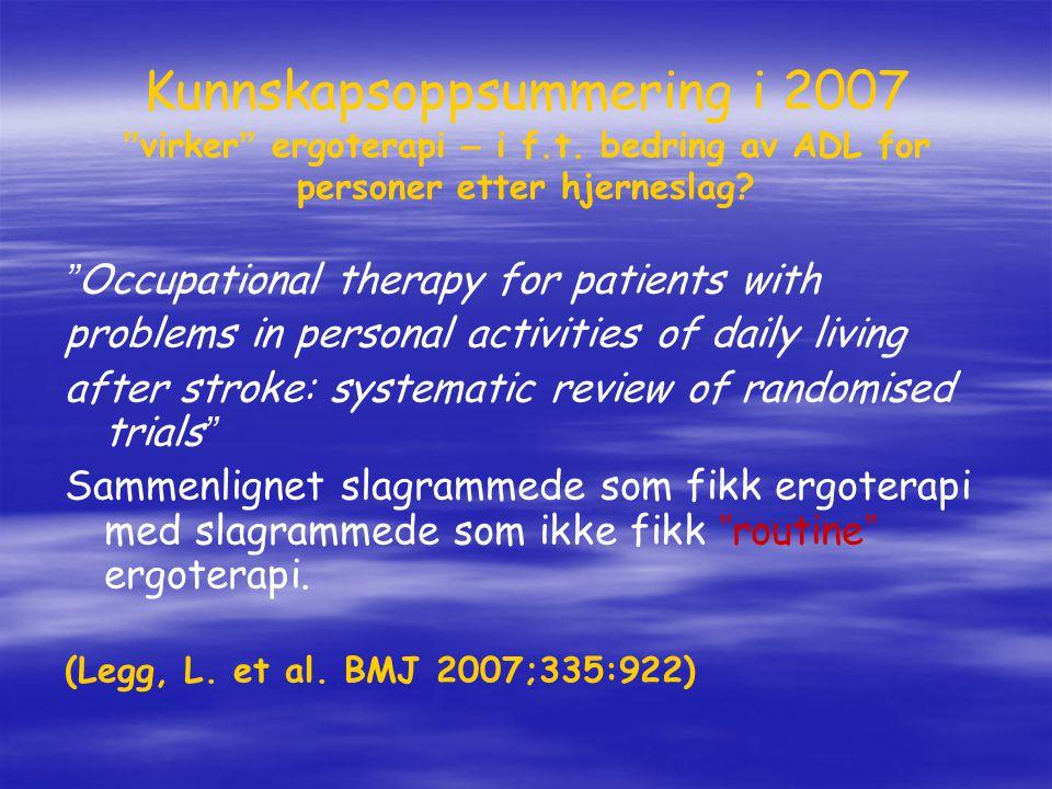 """Kunnskapsoppsummering i 2007 """" virker """" ergoterapi – i f.t. bedring av ADL for personer etter hjerneslag? """" Occupational therapy for patients with pro"""